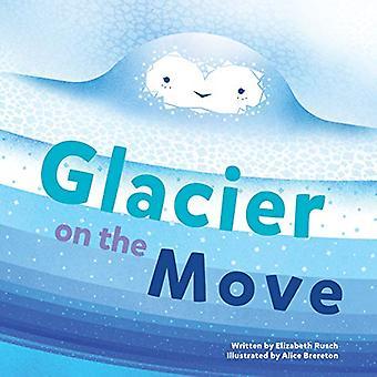 Glacier on the Move by Elizabeth Rusch - 9781513262307 Book