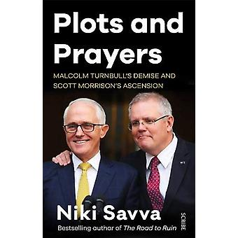 Plots and Prayers - Malcolm Turnbull's demise and Scott Morrison's asc