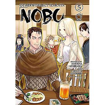 Otherworldly Izakaya Nobu Volume 5 by Natsuya Semikawa - 978177294108
