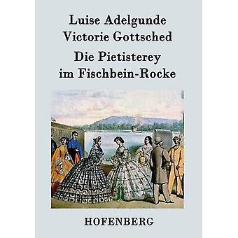 Die Pietisterey Im Fischbein-Rocke by Luise Adelgunde Victorie Gottsc