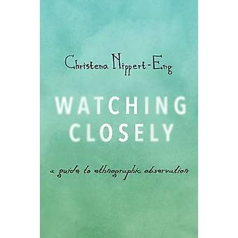 Watching Closely - A Guide to Ethnographic Observation by Christena Ni