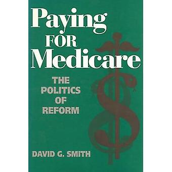 Paying for Medicare - The Politics of Reform by David G. Smith - 97802