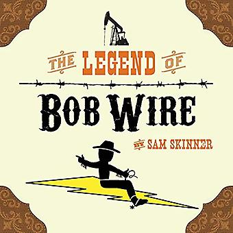 The Legend of Bob Wire by Sam Skinner - 9780986214974 Book