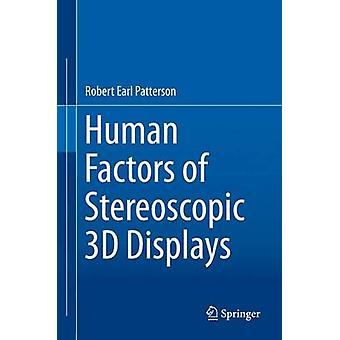 Human Factors of Stereoscopic 3D Displays by Robert Earl Patterson -