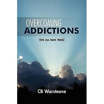 Overcoming Addictions - We All Have Them by Cb Warsteane - 97814628915