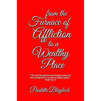 From the Furnace of Affliction to a Wealthy Place by Paulette Blayloc