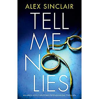 Tell Me No Lies - An Absolutely Gripping Psychological Thriller by Ale