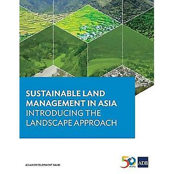 Sustainable Land Management in Asia - Introducing the Landscape Approa