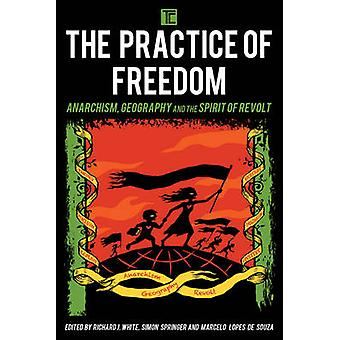 De praktijk van vrijheid Anarchisme Geografie en de Geest van Opstand transformerend Kapitalisme