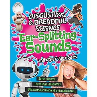 Ekelhafte und schreckliche Wissenschaft Earsplitting Sounds and Other Vile Noises von Anna Claybourne