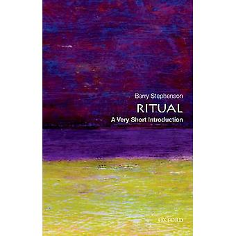 Ritual A Very Short Introduction by Stephenson & Barry Associate Professor of Religious Studies & Associate Professor of Religious Studies & Memorial University & St. Johns & Canada