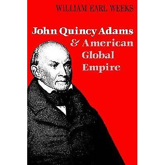 John Quincy Adams og American Global Empire av William Earl Weeks -