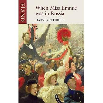 When Miss Emmie was in Russia by Harvey Pitcher