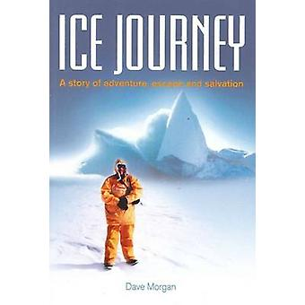 Ice Journey - A Story of Adventure - Escape and Salvation by Dave Morg