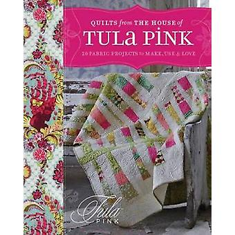 Quilts from the House of Tula Pink - 20 Fabric Projects to Make - Use