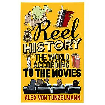 Reel History - The World According to the Movies by Alex Von Tunzelman
