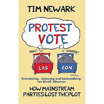 Protest Vote - How the Mainstream Parties Lost the Plot (Revised editi