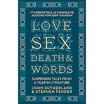 Love - Sex - Death and Words - Surprising Tales from a Year in Literat