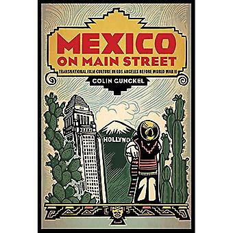 Mexico on Main Street: Transnational Film culture in Los Angeles before World War II (Latinidad:Transnational...