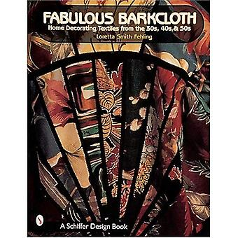 Fabulous Barkcloth: Home Decorating Ideas from the 30s, 40s and 50s (Home Decorating Textiles from the '30s, '...