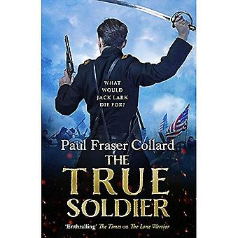 The True Soldier (Jack Lark, Book 6): A gripping military adventure of a roguish British soldier and� the American Civil War