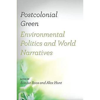 Postcolonial Green Environmental Politics  World Narratives by Roos & Bonnie
