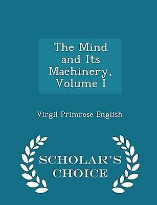 The Mind and Its Machinery Volume I  Scholars Choice Edition by English & Virgil Primrose