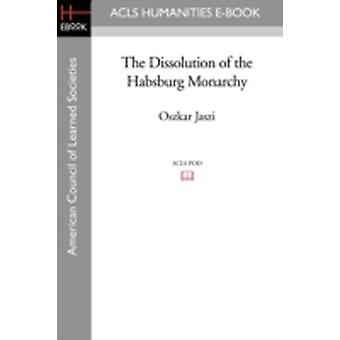 De ontbinding van de Habsburgse monarchie door Jaszi & Oszkar