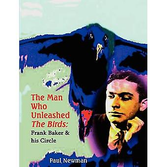THE MAN WHO UNLEASHED THE BIRDS by NEWMAN & PAUL NIGEL