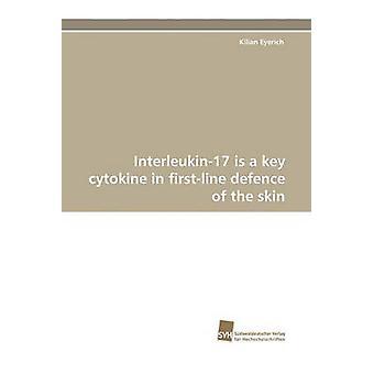 Interleukin17 Is a Key Cytokine in FirstLine Defence of the Skin by Eyerich & Kilian