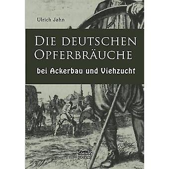 Die Deutschen Opferbrauche Bei Ackerbau Und Viehzucht by Jahn & Ulrich