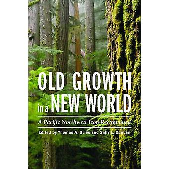 Old Growth in a New World - A Pacific Northwest Icon Reexamined by Tho