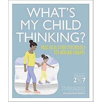 What's My Child Thinking? - Practical Child Psychology for Modern Pare