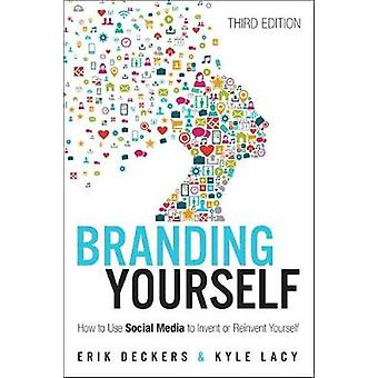 Branding Yourself - How to Use Social Media to Invent or Reinvent Your