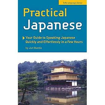 Practical Japanese - Your Guide to Speaking Japanese Quickly and Effor