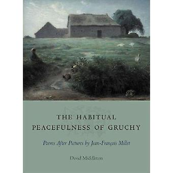 The Habitual Peacefulness of Gruchy - Poems After Pictures by Jean-Fra