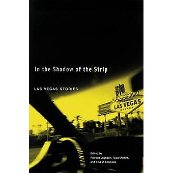 In the Shadow of the Strip - Las Vegas Stories by Richard Logsdon - To