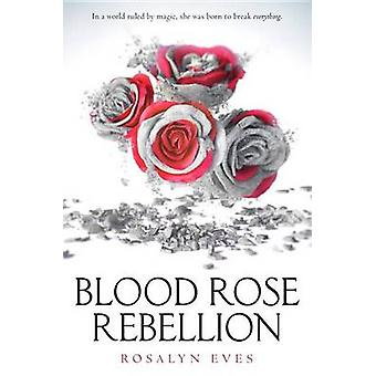 Blood Rose Rebellion by Rosalyn Eves - 9781101935996 Book