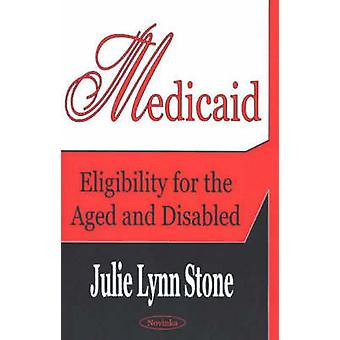 Medicaid - Eligibility for the Aged and Disabled by Julie Lynn Stone -