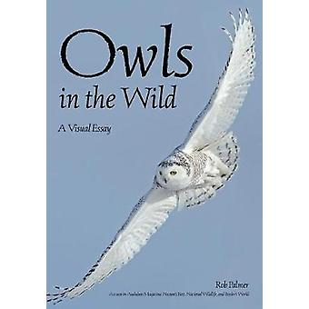 Owls In The Wild - A Visual Essay by Rob Palmer - 9781682033340 Book