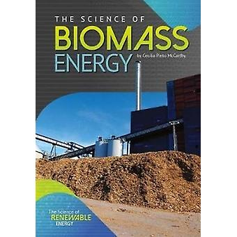 The Science of Biomass Energy by Cecilia Pinto McCarthy - 97816828230