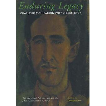 Enduring Legacy - Charles Brasch - Patron - Poet - Collector by Donald