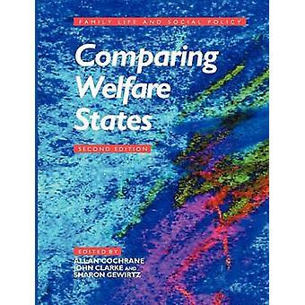 Comparing Welfare States by Edited by Allan Douglas Cochrane & Edited by John H Clarke & Edited by Sharon Gewirtz