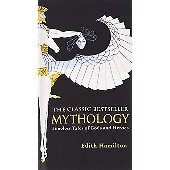 Mythology - Timeless Tales of Gods and Heroes by Edith Hamilton - 9781