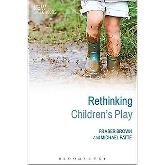 Rethinking Childrens Play by Brown & Fraser