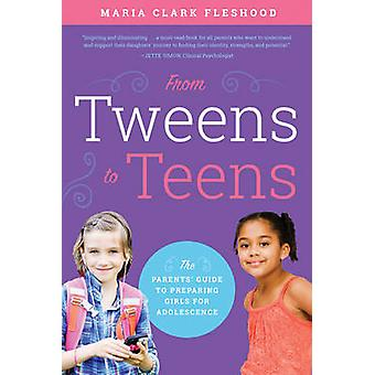 From Tweens to Teens - The Parents' Guide to Preparing Girls for Adole