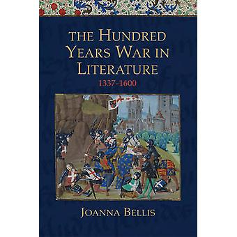 Hundred Years War in Literature 13371600 by Bellis & Joanna