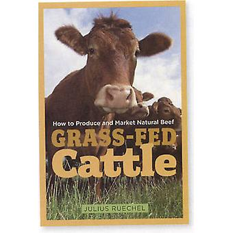 GrassFed Cattle How to Produce and Market Natural Beef by Ruechel & Julius