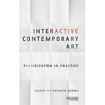 Interactive Contemporary Art - Participation in Practice by Kathryn Br