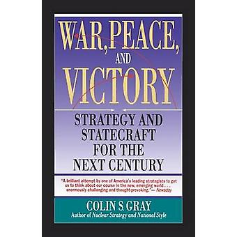 War Peace and Victory Strategy and Statecraft for the Next Century by Gray & Colin S.